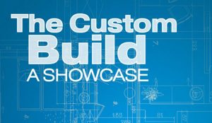 The Custom Build: A Showcase